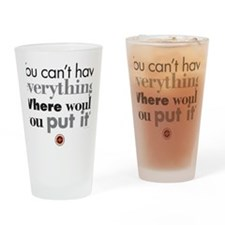 You cant have everything Drinking Glass