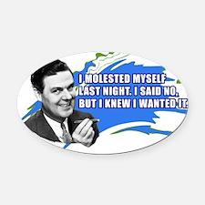 2-I_Molested_Myself_Last_Night Oval Car Magnet
