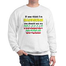 Think Im Handsome Italian Uncle Sweatshirt