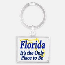 Florida  Its the Only Place to  Landscape Keychain