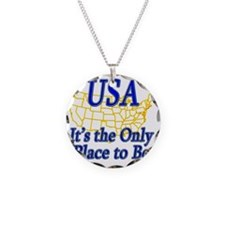 USA  Its the Only Place to B Necklace