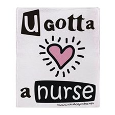 Nurse_-_you_gotta_love_a_nurse Throw Blanket