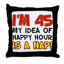 Im 45 Happy Hour Nap Throw Pillow