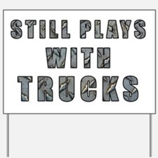 Still Plays With Trucks Yard Sign