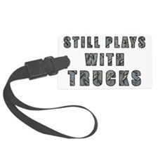 Still Plays With Trucks Luggage Tag