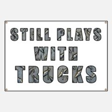 Still Plays With Trucks Banner