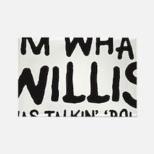 im-what-willis-was-talkin Rectangle Magnet