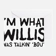 im-what-willis-was-talkin Greeting Card