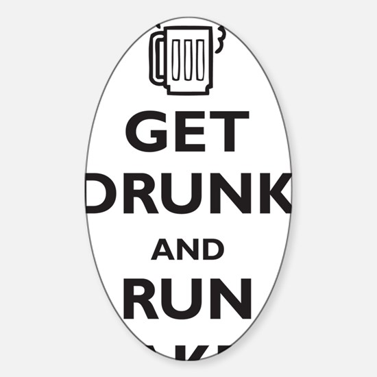 get-drunk-and-run-naked Sticker (Oval)