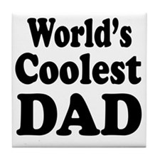 Worlds coolest Dad Tile Coaster