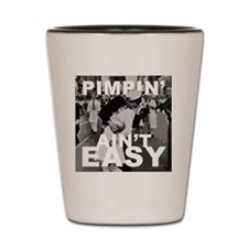 Pimpin Aint Easy Shot Glass