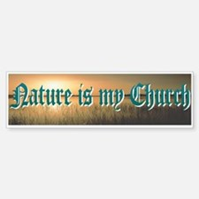 """Nature Is My Church"" Bumper Bumper Bumper Sticker"