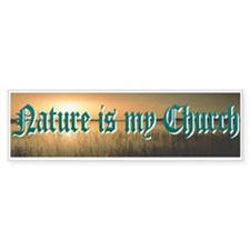 """""""Nature Is My Church"""" Bumper Stickers"""