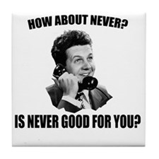 How_About_Never(W) Tile Coaster