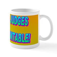 HOLD JUDGES ACCOUNTABLE!(button) Mug