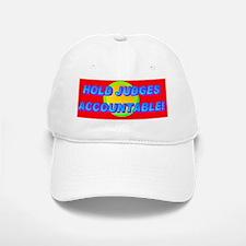 HOLD JUDGES ACCOUNTABLE!(small framed print Baseball Baseball Cap