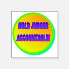 "HOLD JUDGES ACCOUNTABLE!(wh Square Sticker 3"" x 3"""