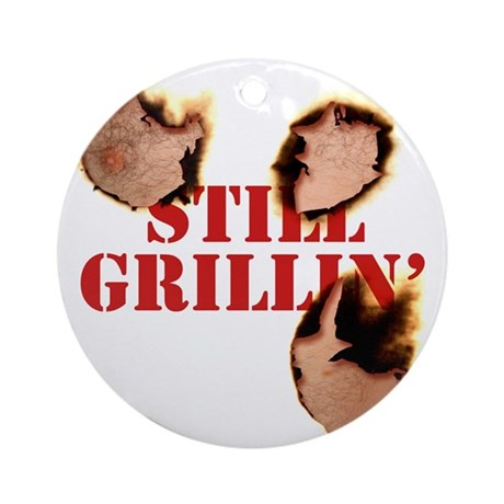 StillGrillin Round Ornament