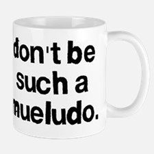 Dont be such a mueludo Mug