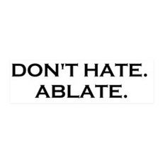 DONT HATE ABLATE Wall Decal