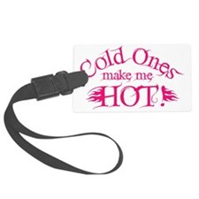 Cold Ones Make Me Hot - Hot Pink Luggage Tag