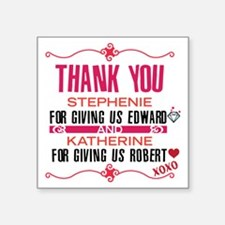"""Thank you Stephanie and Kat Square Sticker 3"""" x 3"""""""