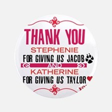 """Thank you Stephanie and Katherine (Jac 3.5"""" Button"""