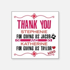 "Thank you Stephanie and Kat Square Sticker 3"" x 3"""