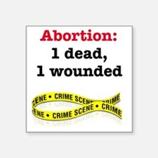 """Abortion1Dead1WoundedLight Square Sticker 3"""" x 3"""""""