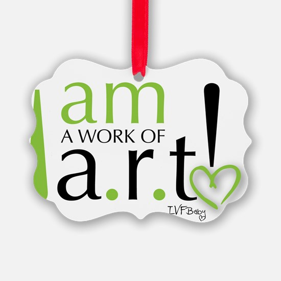 I am a work of a.r.t! Ornament