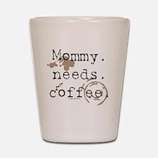 mommyneedscoffee Shot Glass