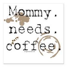 "mommyneedscoffee Square Car Magnet 3"" x 3"""