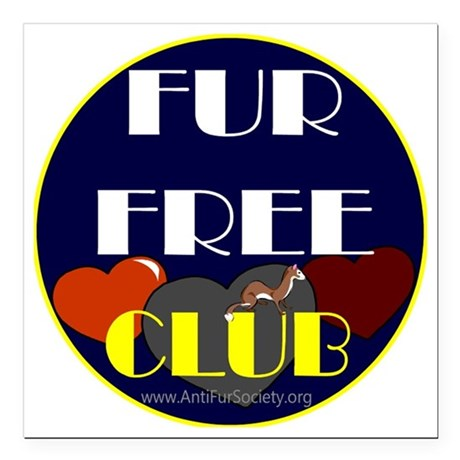"FUR FREE CLUB2 Square Car Magnet 3"" x 3"""