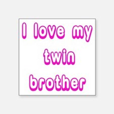 "ilovemytwinbrother Square Sticker 3"" x 3"""