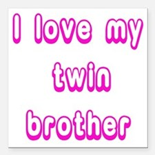 "ilovemytwinbrother Square Car Magnet 3"" x 3"""