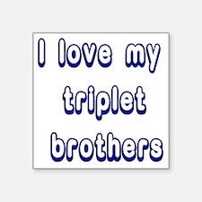 "ilovemytripletbrothers2 Square Sticker 3"" x 3"""
