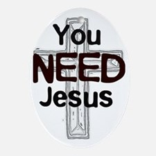 you need jesus Oval Ornament