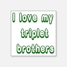 "ilovemytripletbrothers Square Sticker 3"" x 3"""