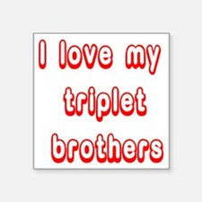 "ilovemytripletbrothers3 Square Sticker 3"" x 3"""