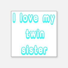 "ilovemytwinsisterTEAL Square Sticker 3"" x 3"""