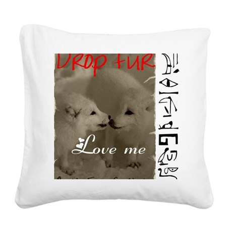 DROP FUR LOVE ME Square Canvas Pillow