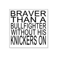 "Braver than a bullfighter Square Sticker 3"" x 3"""