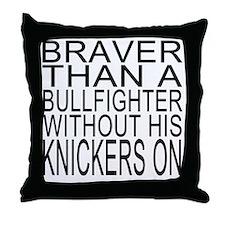 Braver than a bullfighter Throw Pillow