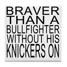 Braver than a bullfighter Tile Coaster