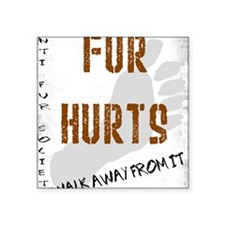 "Fur walk away from it Square Sticker 3"" x 3"""