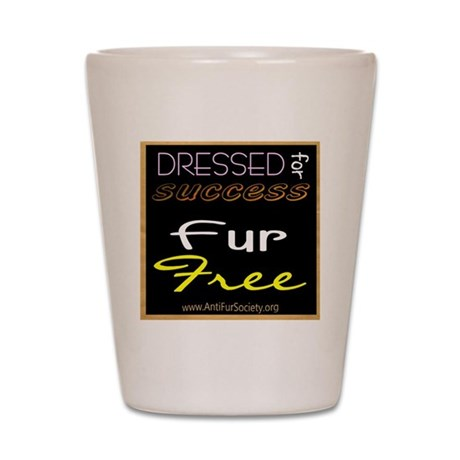 DRESSED FOR SUCCESS1 Shot Glass