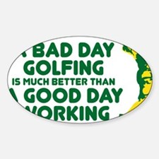 A Bad Day Golfing Sticker (Oval)