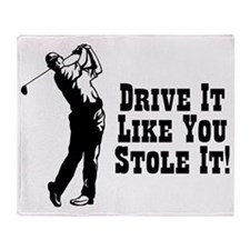Drive It Like You Stole It Throw Blanket
