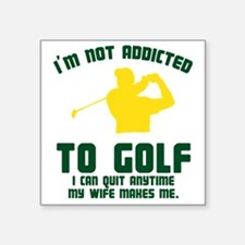"Not Addicted To Golf Square Sticker 3"" x 3"""