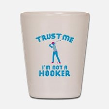 Trust Me I'm Not A Hooker Shot Glass